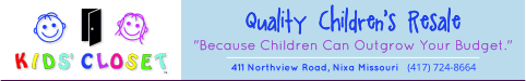 "Quality Children's Resale ""Because Children Can Outgrow Your Budget."" 411 Northview Road, Nixa Missouri   (417) 724-8664"